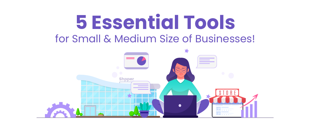 5 Essential Tools for Small & Medium Size of Businesses!