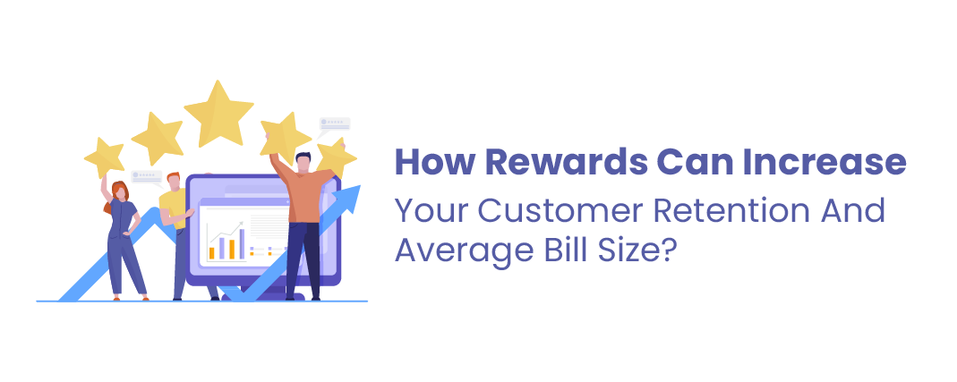 How Rewards Can Increase Your Customer Retention And Average Bill Size?