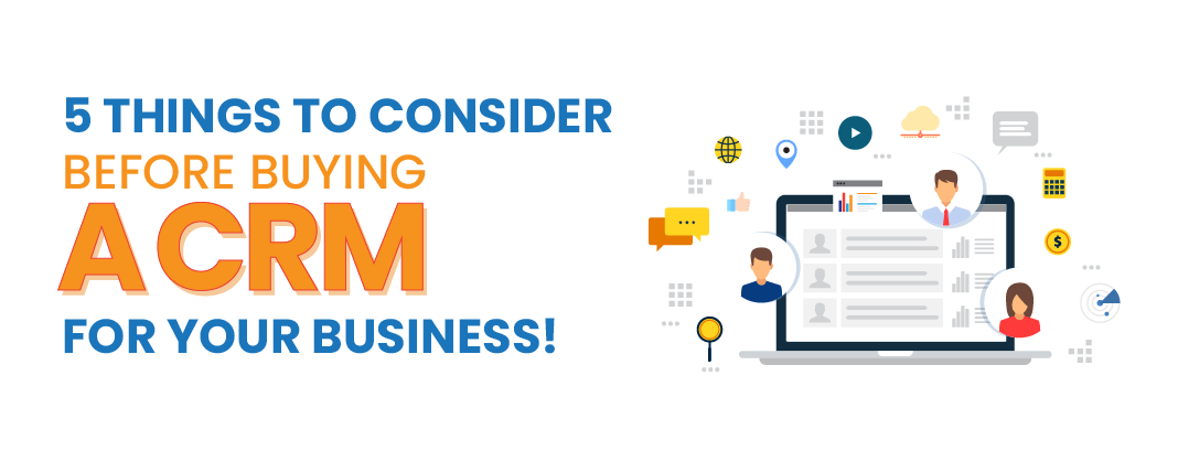5 things to consider before buying a CRM for your business!