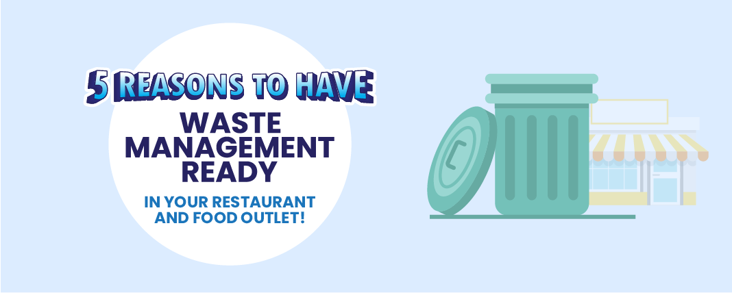 5 Reasons to have WASTE MANAGEMENT ready in your restaurant and food outlet!