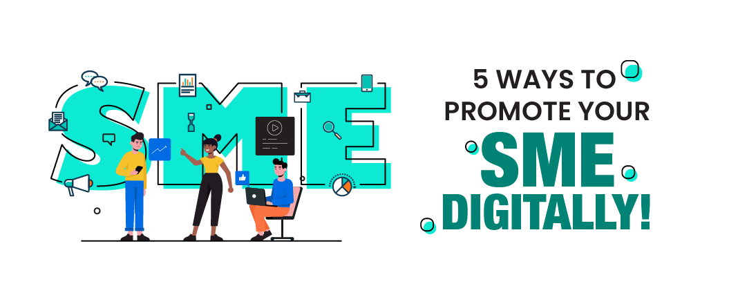 5 ways to Promote your SME Digitally!