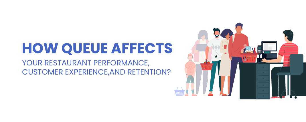 How Queue Affects Your Restaurant Performance, Customer Experience, and Retention?