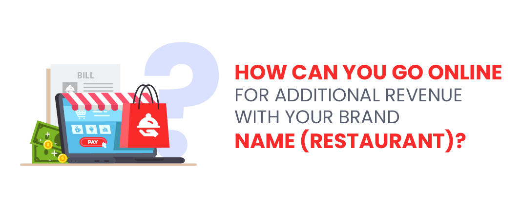 How can you go online for additional revenue with your Brand name (restaurant)?