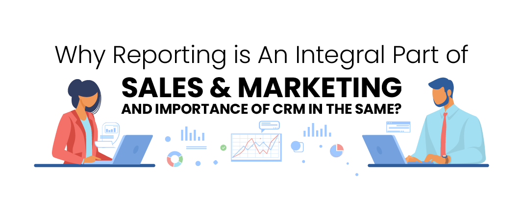 Sales & Marketing Reports, and the Importance of CRM