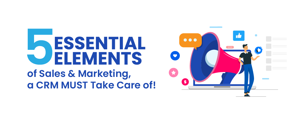 5 essential elements of Sales & Marketing, a CRM MUST take care of!