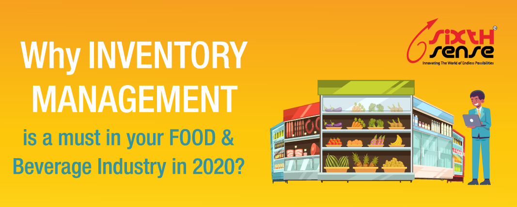 Why INVENTORY MANAGEMENT is a must in your FOOD & Beverage Industry in 2020?