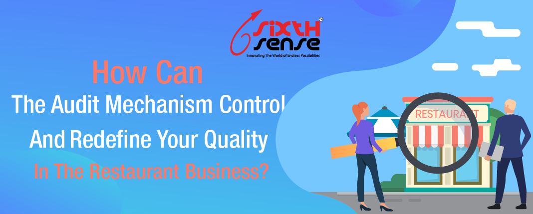 How Can The Audit Mechanism Control And Redefine Your Quality In The Restaurant Business?